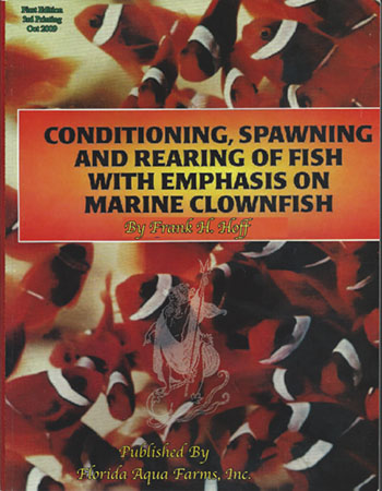 Conditioning, Spawning and Rearing of Fish - Emphasis on Clownfish, by Frank Hoff  2009